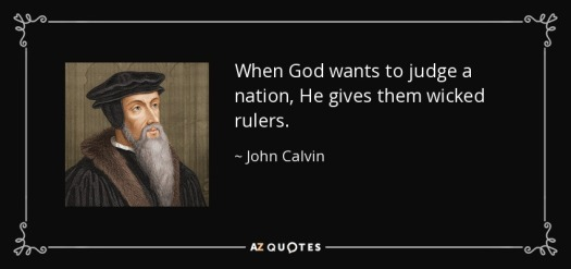 quote-when-god-wants-to-judge-a-nation-he-gives-them-wicked-rulers-john-calvin-83-40-32